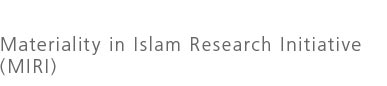 Materiality in Islam Research Initiative MIRI)